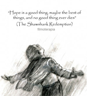 Shawshank Redemption Hope Quote hope is a good thing,
