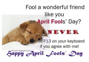 Press F13 on your Keyboard If You agree with me! ~ April Fool Quote