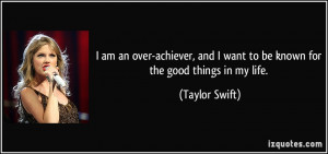 ... and I want to be known for the good things in my life. - Taylor Swift