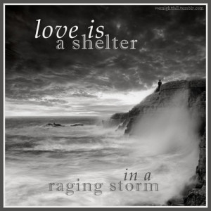 Love is a shelter in a raging storm