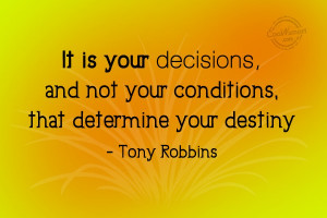 Decision Quote It is your decisions and not your