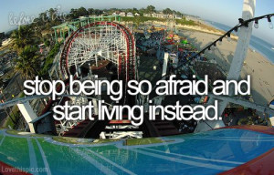 Start Living Instead quote fun life live lifequote adventure afraid
