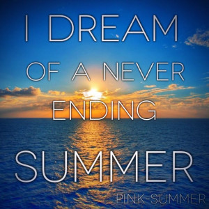 dream of a never ending summer +++For more quotes about #summer and ...