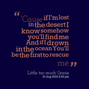 Quotes Picture: 'cause if i'm lost in the desert i know somehow you'll ...