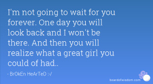 not going to wait for you forever. One day you will look back and ...
