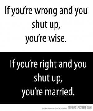 If You're Wrong And You Shut Up You're Wise - Funny Quotes
