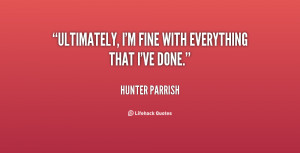 quote-Hunter-Parrish-ultimately-im-fine-with-everything-that-ive ...