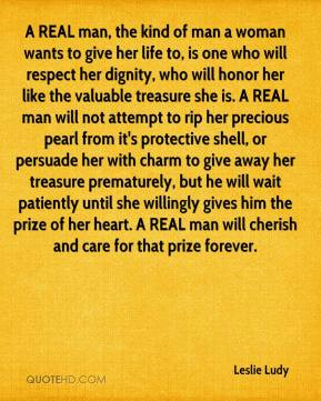 REAL man, the kind of man a woman wants to give her life to, is one ...