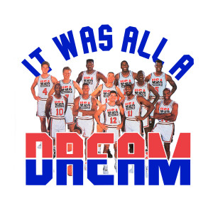 It Was All A Dream – 1992 Dream Team
