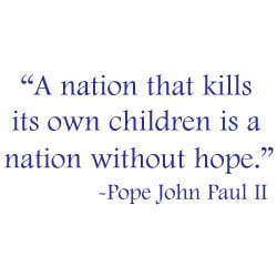 "Image: a quote from Pope John Paul II, ""A nation that kills its own ..."