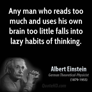 Any man who reads too much and uses his own brain too little falls ...
