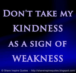 Back > Gallery For > Dont Take My Kindness For Weakness