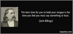 The best time for you to hold your tongue is the time you feel you ...
