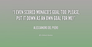 quote Alessandro Del Piero i even scored monacos goal too please