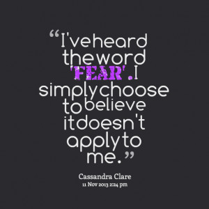 Quotes Picture: i've heard the word 'fear' i simply choose to believe ...