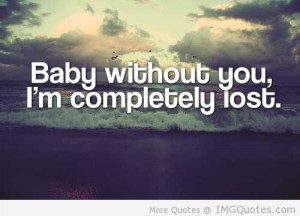 Baby Without You, I'm Completely Lost - Baby Quote