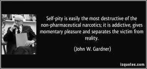 Self-pity is easily the most destructive of the non-pharmaceutical ...