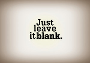 life quotes just leave it blank Life Quotes 121 Just leave it blank.