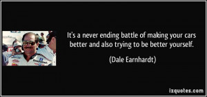 ... cars better and also trying to be better yourself. - Dale Earnhardt
