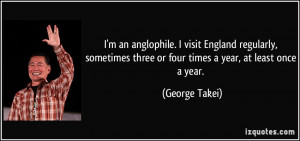 an anglophile. I visit England regularly, sometimes three or four ...