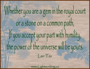 Whether You are a gem in the royal court or a stone on a common path ...