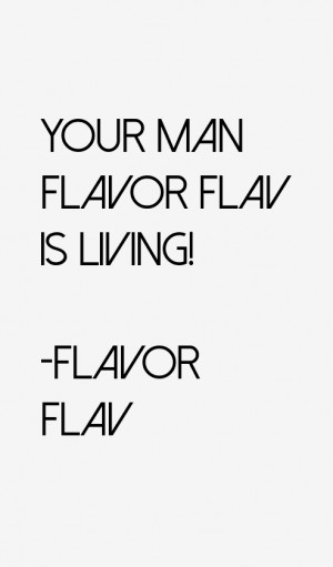 View All Flavor Flav Quotes