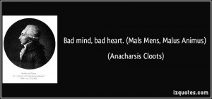 Bad mind, bad heart. (Mals Mens, Malus Animus) - Anacharsis Cloots