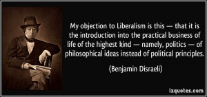 My objection to Liberalism is this — that it is the introduction ...
