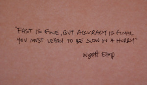 Kris likes this quote from Wyatt Earp. He is not sure if the quote is ...
