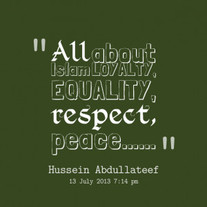 Quotes Picture: all about islam loyalty, equality, respect, peace