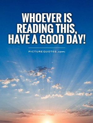 Positive Quotes Reading Quotes Good Day Quotes Have A Good Day Quotes