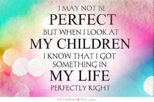 Life Quotes Children Quotes Imperfection Quotes Parent Quotes Not ...