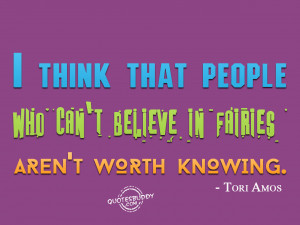 People should believe in fairies tales