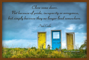 Close some doors. Not because of pride, incapacity, or arrogance, but ...