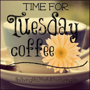 Time for Tuesday Coffee