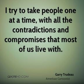 Garry Trudeau - I try to take people one at a time, with all the ...