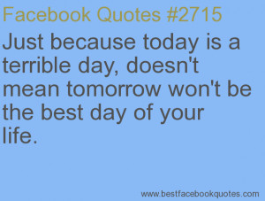 ... be the best day of your life.-Best Facebook Quotes, Facebook Sayings