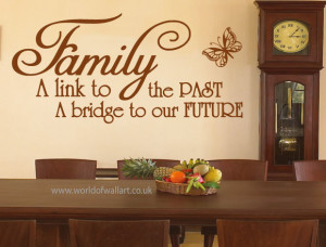 Family a link to our past, a bridge to our future Quote Wall Sticker ...