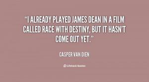 already played James Dean in a film called Race with Destiny, but it ...