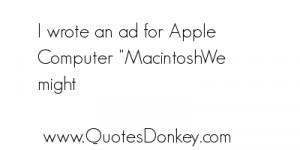 Wrote An Ad For Apple Computer Macintoshwe Might Computer Quotes