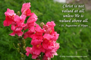 ... valued at all, unless he is valued above all. ~ St. Augustine of Hippo