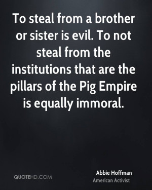 To steal from a brother or sister is evil. To not steal from the ...