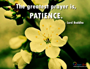 The greatest prayer is patience Lord Buddha Quotes