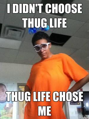 Didn't Choose The Thug Life, The Thug Life Chose Me -Image #368,962