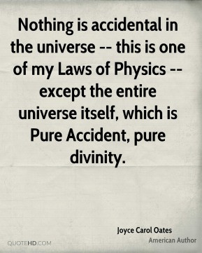 Joyce Carol Oates - Nothing is accidental in the universe -- this is ...