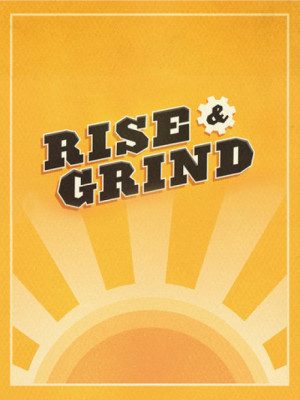 Rise And Grind Quotes Rise and grind