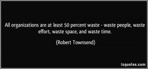 ... waste - waste people, waste effort, waste space, and waste time