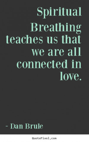 ... teaches us that we are all connected in love. - Inspirational sayings