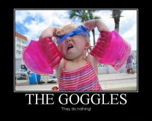 Demotivational Poster - My Eyes, the goggles do nothing