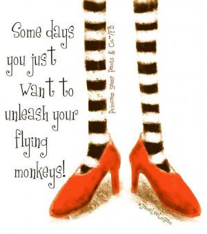 Unleash flying monkeys quote via www.Facebook.com/PrincessSassyPantsCo